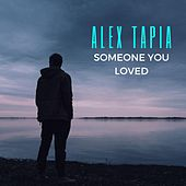 Someone You Loved by Alex Tapia