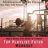 Top Playlist Futur Workout (Music Dance for Sport & Fitness) de Motivation Sport Fitness