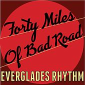 Forty Miles of Bad Road by Everglades Rhythm