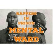 Mental Ward by Rappers in Prison