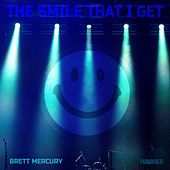 The Smile That I Get by Brett Mercury