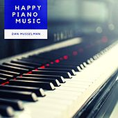 Happy Piano Music di Dan Musselman