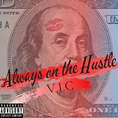 Always on the Hustle by V.I.C.