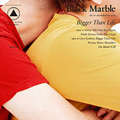 Bigger Than Life by Black Marble