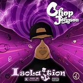 Isolaytion by Chop Johnson