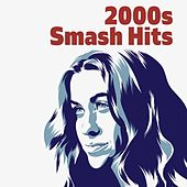2000s Smash Hits by Various Artists