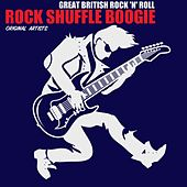 Rock Shuffle Boogie - Great British Rock 'n' Roll von Various Artists