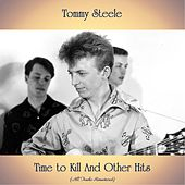 Time to Kill And Other Hits (All Tracks Remastered) by Tommy Steele