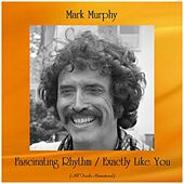 Fascinating Rhythm / Exactly Like You (Remastered 2019) by Mark Murphy