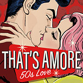 That's Amore: 50s Love by Various Artists