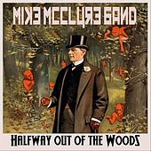 Halfway Out of the Woods by Mike Mcclure Band