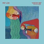 Know Me (Rony Rex Remix) de Pat Lok