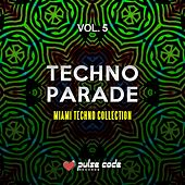 Techno Parade, Vol. 5 (Miami Techno Collection) by Ricky Fobis, Kabal, Kosmika, Bardini Experience, L.I.V., Vyrus, Davide Bomben, Albert Evel, Lady Brian, Fat-Tao, Era Vulgaris, Carlo Di Roma