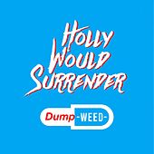 Dumpweed by Holly Would Surrender