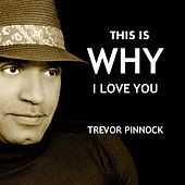 This Is Why I Love You de Trevor Pinnock