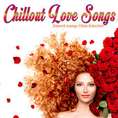 Chillout Love Songs (Smooth Lounge Vibes Selection) by Various Artists