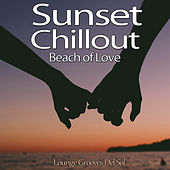 Sunset Chillout Beach of Love (Lounge Grooves Del Sol) von Various Artists