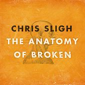 The Anatomy Of Broken de Chris Sligh