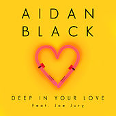 Deep In Your Love by Aidan Black