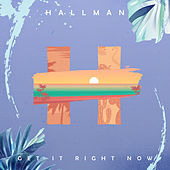 Get It Right Now by Hallman