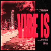 Vibe Is (feat. Chris Brown) by Sherwood Marty