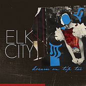 Dream On Tip Toe by ELK CITY