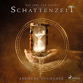 Schattenzeit - Das Erbe der Macht (Urban Fantasy), Band 7 (Ungekürzt) von Andreas Suchanek