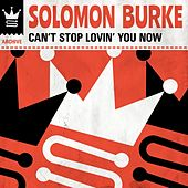 Can't Stop Lovin' You Now by Solomon Burke