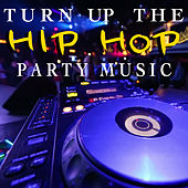 Turn Up The Hip Hop Party Music by Various Artists