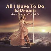 All I Have To Do Is Dream (From 'Singin' In The Rain') de Gene Kelly, Georges Guétary, Donald O'Connor, Gene Kelly