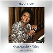 Complicação / Ciúme (All Tracks Remastered) by Alaide Costa