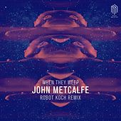 When They Weep (Remix by Robot Koch) de John Metcalfe