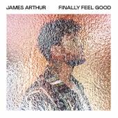 Finally Feel Good by James Arthur