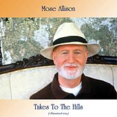 Takes To The Hills (Remastered 2019) by Mose Allison