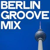 Berlin Groove Mix von Various Artists