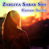 Zargiya Sabar Sha by Haroon Bacha