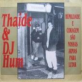 Humildade e Coragem São as Nossas Armas para Lutar von Thaíde & DJ Hum