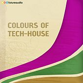Colours of Tech-House, Vol. 7 (Minimal and Progressive House Anthems) by Various Artists