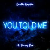 You Told Me (feat. Young Bro) de Kurtis Hoppie