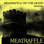 Meatraffle On The Moon (Remixes) by Meatraffle