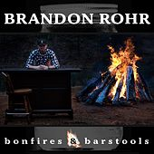 Bonfires & Barstools by Brandon Rohr