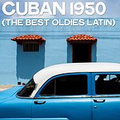 Cuban 1950 (The Best Oldies Latin) by Various Artists