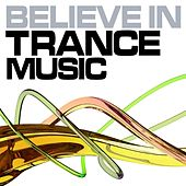 Believe In Trance Music (Best of Hands Up, UK, Progressive and Psychedelic Trance Music - From Goa to Ibiza) by Various Artists