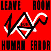 Leave Room For Human Error by NoPryz