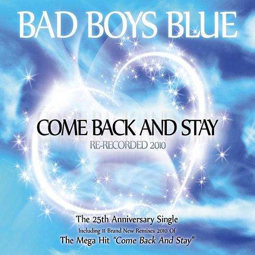 Come Back and Stay 2010 by Bad Boys Blue