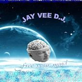 Free Your Mind by Jay Vee