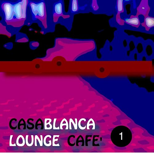 Casablanca Lounge Cafè, Vol. 1 by Various Artists