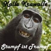 Stumpf ist Trumpf von Kalle Krawalle