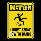 I Don't Know How To Dance de Nxtgen