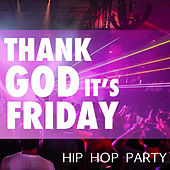Thank God It's Friday Hip Hop Party de Various Artists